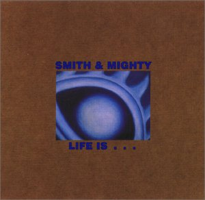 Smith Mighty - life is.jpg (14854 Byte)